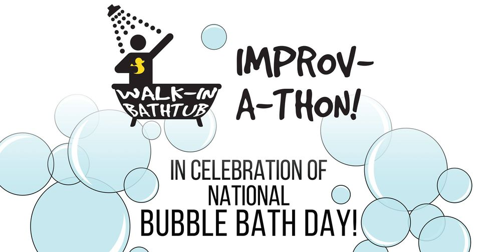 Improv-a-thon! National Bubble Bath Day!